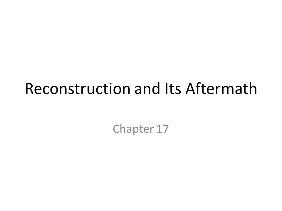 Reconstruction and Its Aftermath Chapter 17