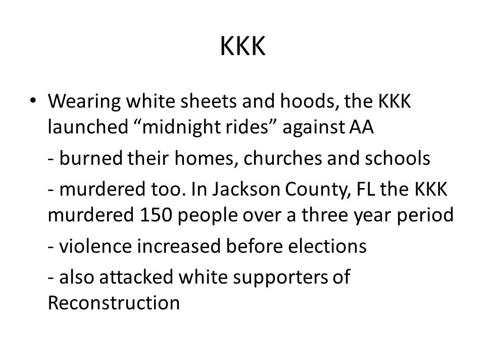 "KKK Wearing white sheets and hoods, the KKK launched ""midnight rides"" against AA - burned their homes, churches and schools - murdered too. In Jackson"