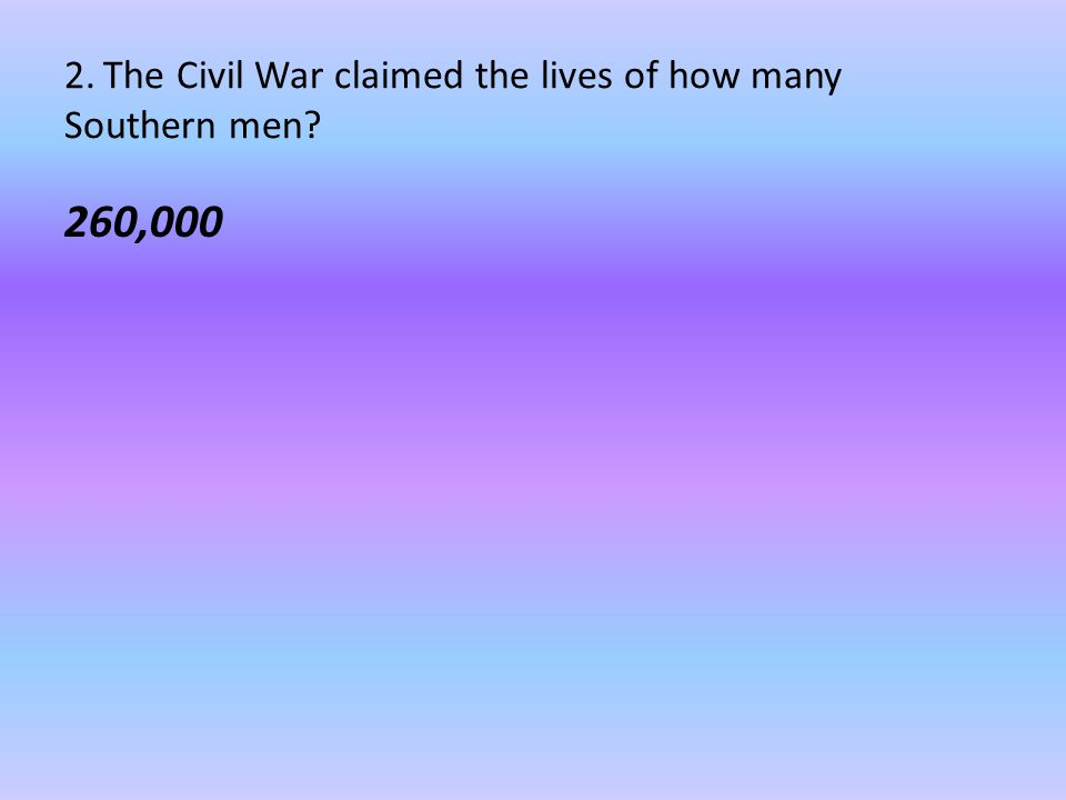 2. The Civil War claimed the lives of how many Southern men? 260,000
