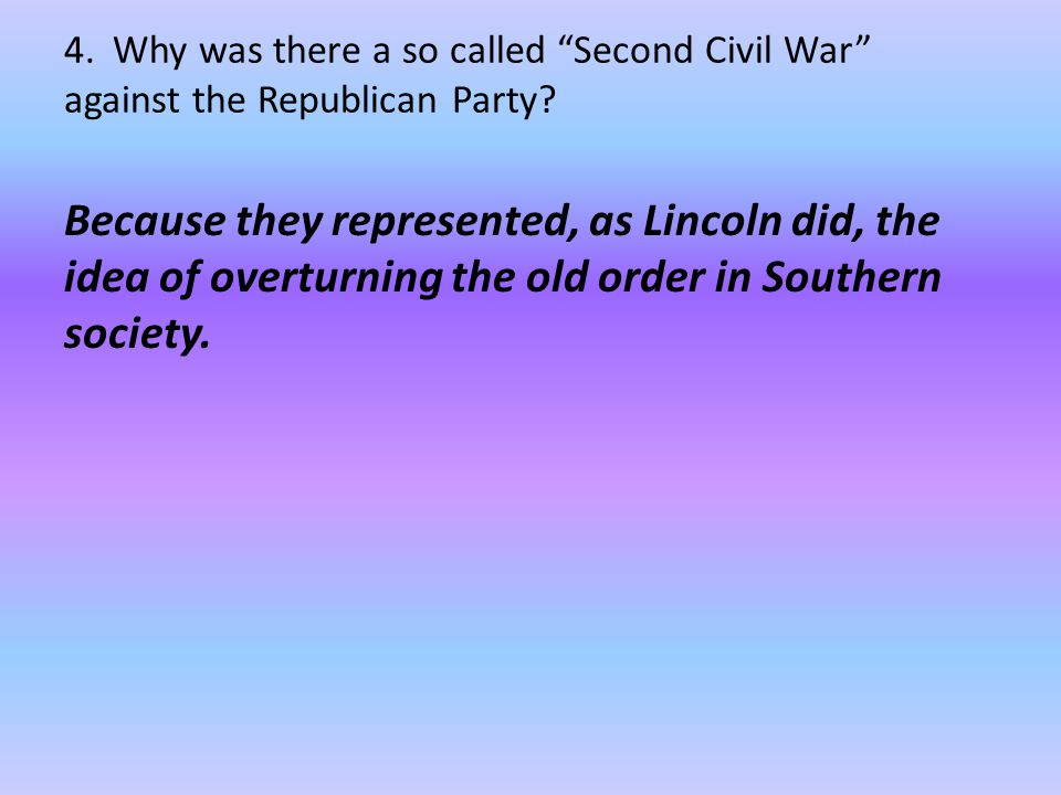4.Why was there a so called Second Civil War against the Republican Party.