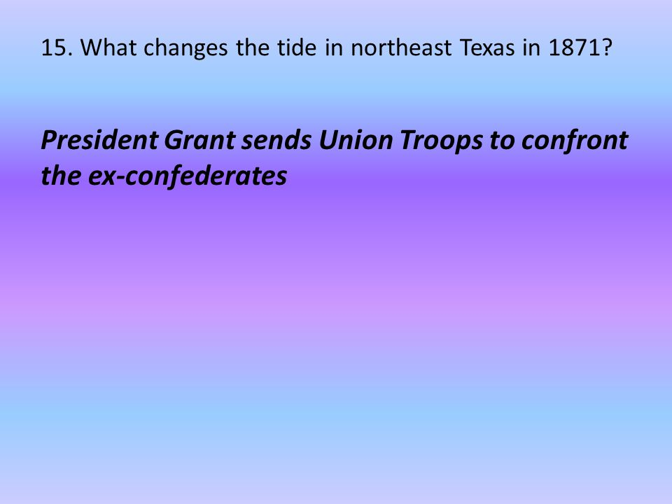15.What changes the tide in northeast Texas in 1871.