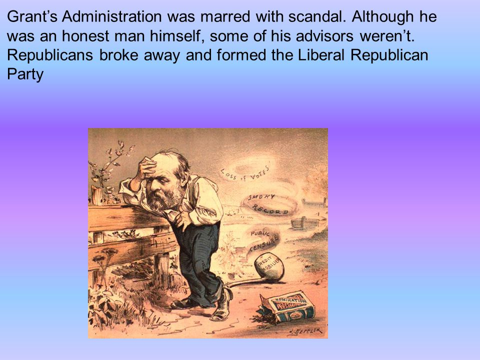 Grant's Administration was marred with scandal.