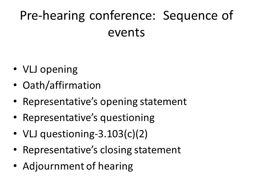 The pre-hearing conference: Elements and sequence The VLJ acknowledges the importance of the hearing to the appellant, who has the right to speak at any point during the proceeding.