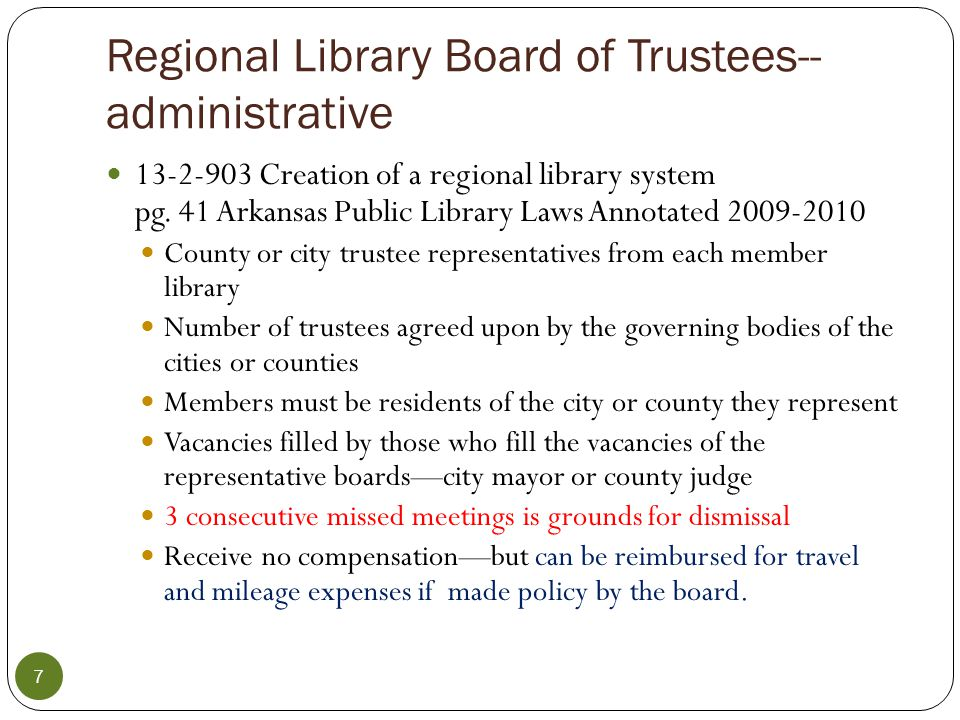 By laws 13-2-502 2 (f) Page 25 of the 2009-2010 edition of the Arkansas Public Library Laws Annotated The trustees shall make and adopt such bylaws, rules and regulations for their own guidance as they see fit. This applies when the board of trustees is first formed.