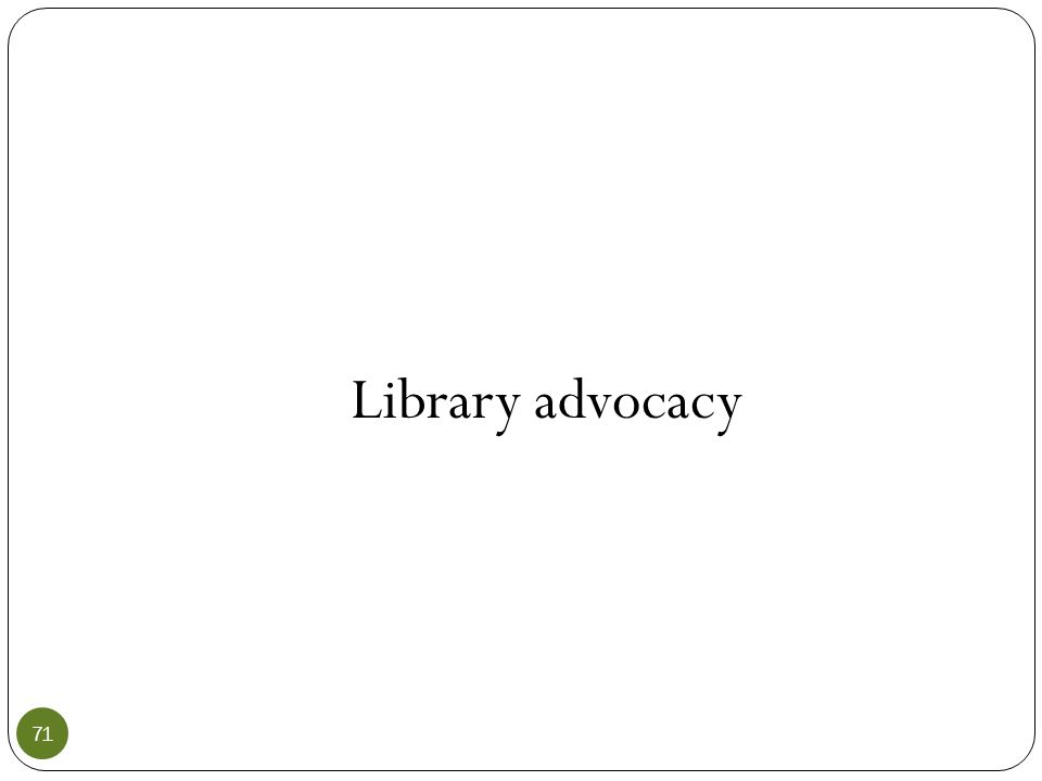 Library advocacy 71