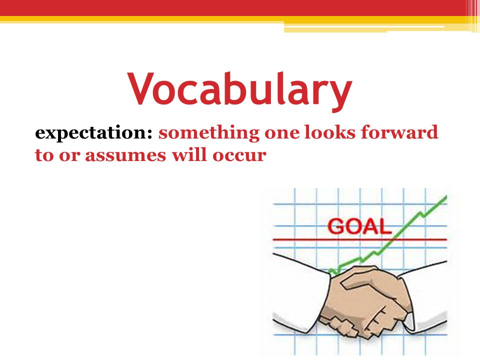 Vocabulary expectation: something one looks forward to or assumes will occur