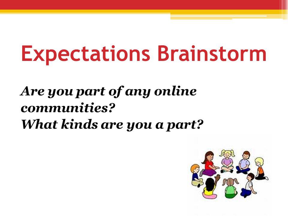 Expectations Brainstorm How are online communities different than offline communities.