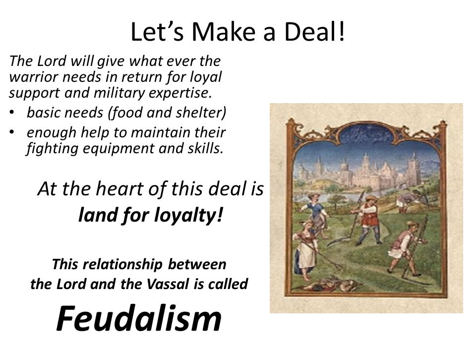 Let's Make a Deal! The Lord will give what ever the warrior needs in return for loyal support and military expertise. basic needs (food and shelter) e