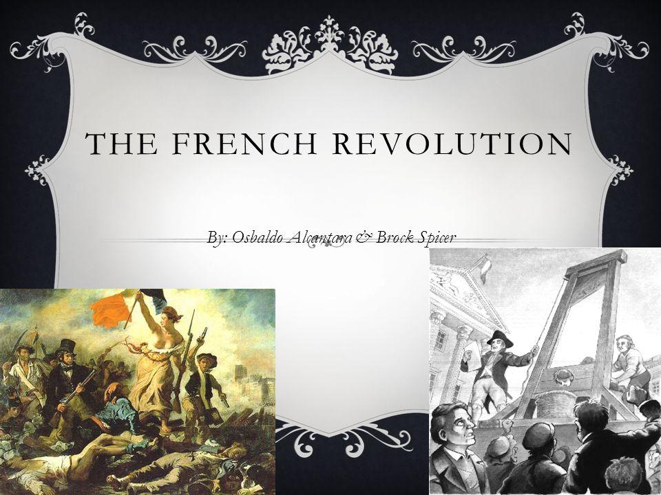 THE FRENCH REVOLUTION By: Osbaldo Alcantara & Brock Spicer
