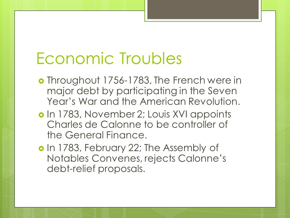 Economic Troubles  Throughout 1756-1783, The French were in major debt by participating in the Seven Year's War and the American Revolution.  In 178