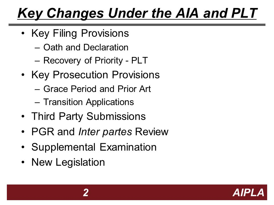 2 2 2 AIPLA Firm Logo Key Changes Under the AIA and PLT Key Filing Provisions –Oath and Declaration –Recovery of Priority - PLT Key Prosecution Provis