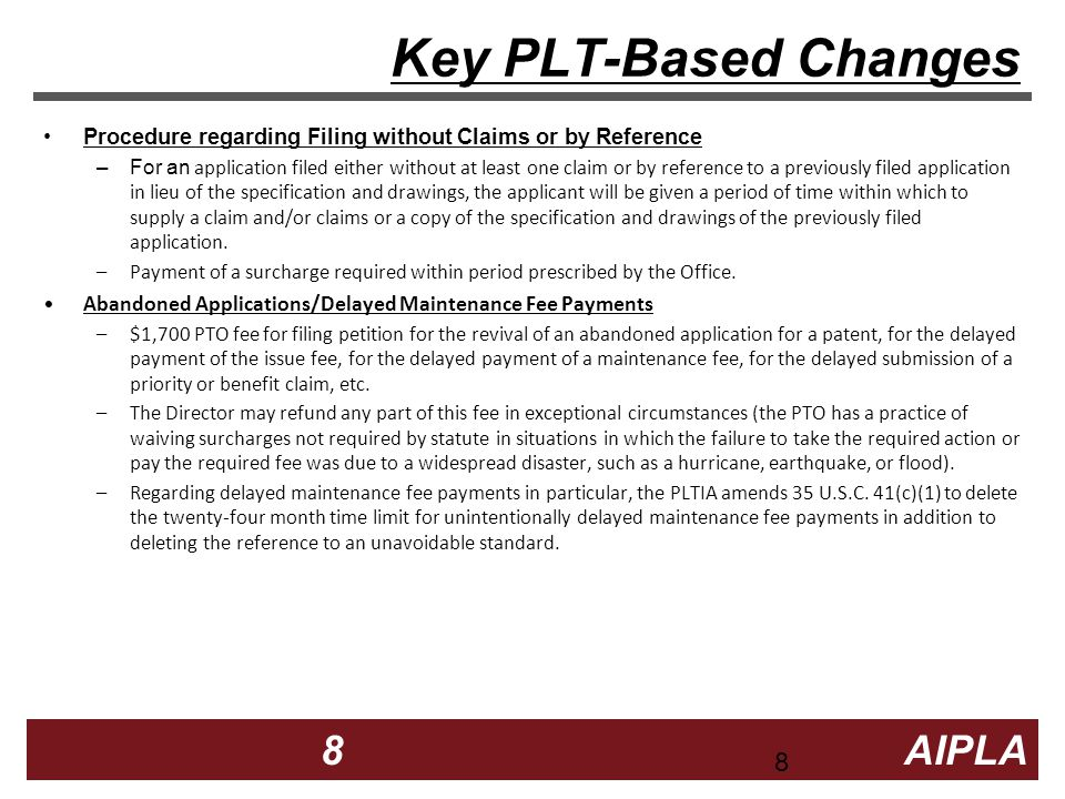 8 8 8 AIPLA Firm Logo Key PLT-Based Changes Procedure regarding Filing without Claims or by Reference –For an application filed either without at least one claim or by reference to a previously filed application in lieu of the specification and drawings, the applicant will be given a period of time within which to supply a claim and/or claims or a copy of the specification and drawings of the previously filed application.