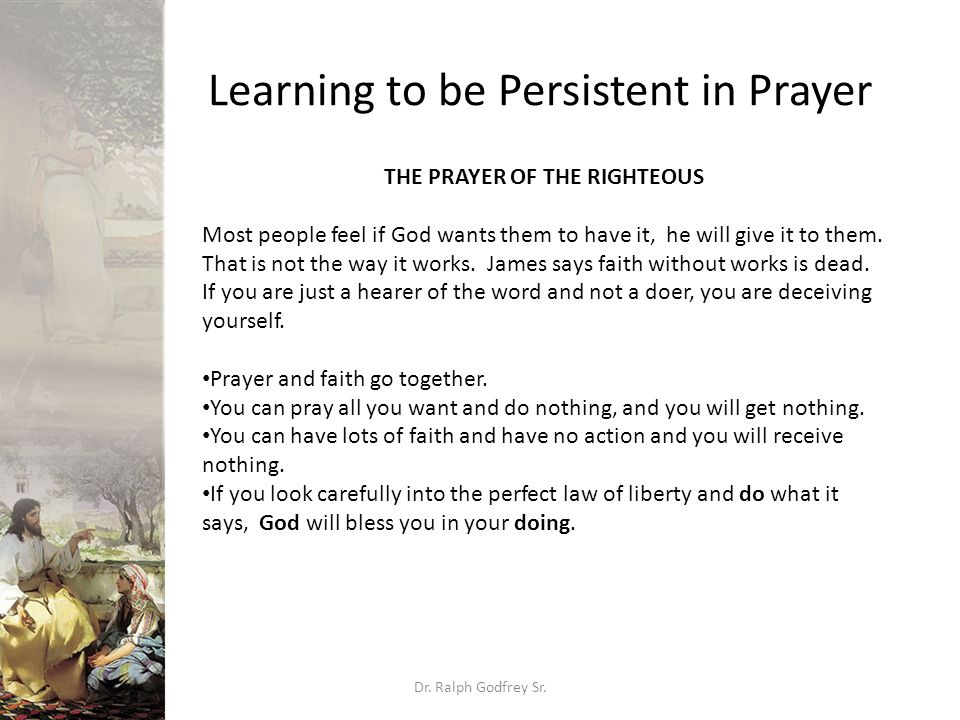 Learning to be Persistent in Prayer Dr. Ralph Godfrey Sr.