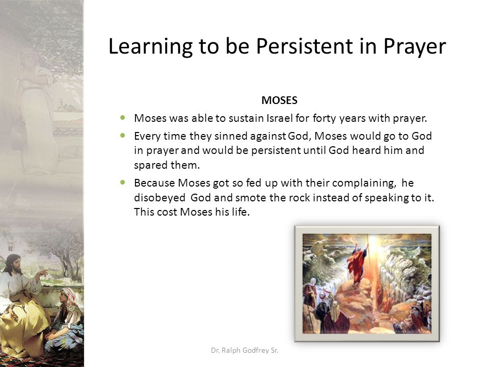 Learning to be Persistent in Prayer MOSES Moses was able to sustain Israel for forty years with prayer.