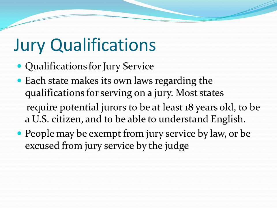Jury Qualifications Qualifications for Jury Service Each state makes its own laws regarding the qualifications for serving on a jury.
