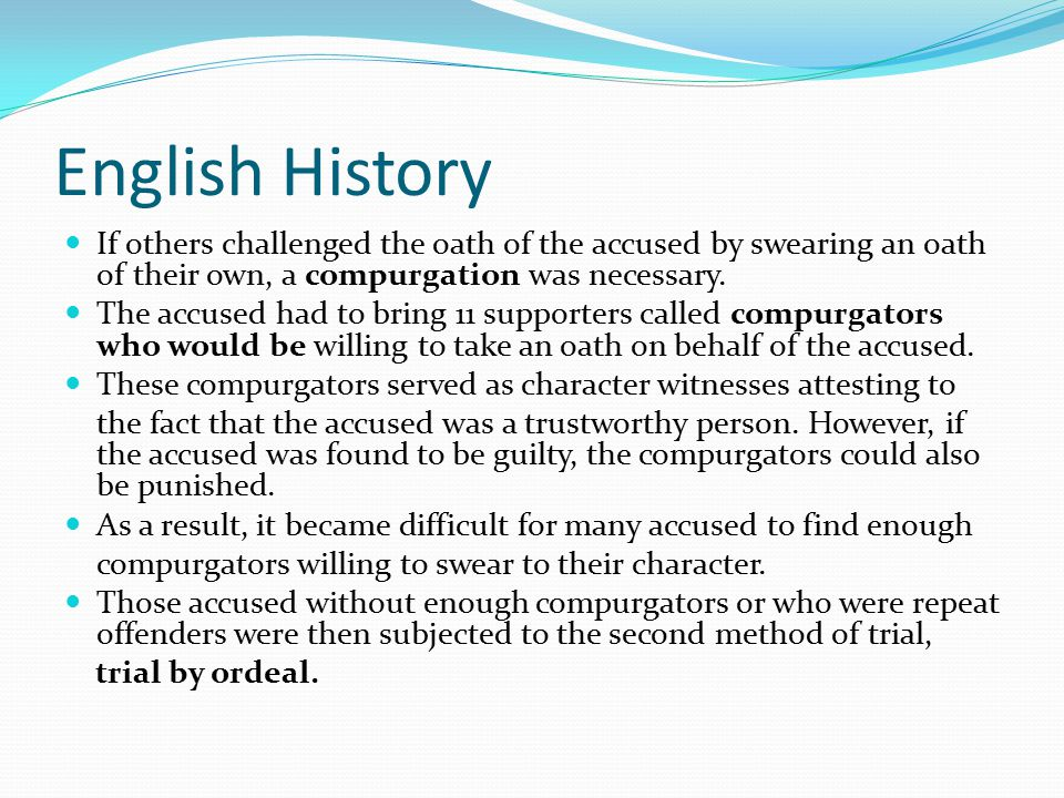 English History If others challenged the oath of the accused by swearing an oath of their own, a compurgation was necessary.