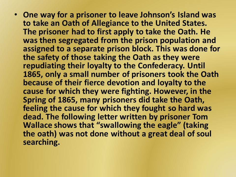One way for a prisoner to leave Johnson's Island was to take an Oath of Allegiance to the United States. The prisoner had to first apply to take the O