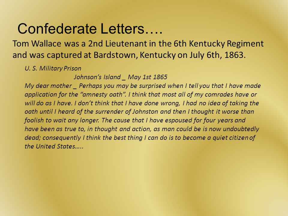 Confederate Letters…. Tom Wallace was a 2nd Lieutenant in the 6th Kentucky Regiment and was captured at Bardstown, Kentucky on July 6th, 1863. U. S. M