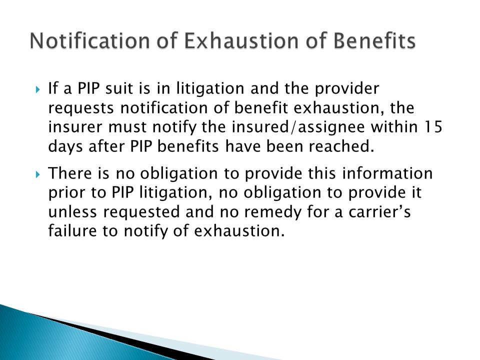  If a PIP suit is in litigation and the provider requests notification of benefit exhaustion, the insurer must notify the insured/assignee within 15 days after PIP benefits have been reached.