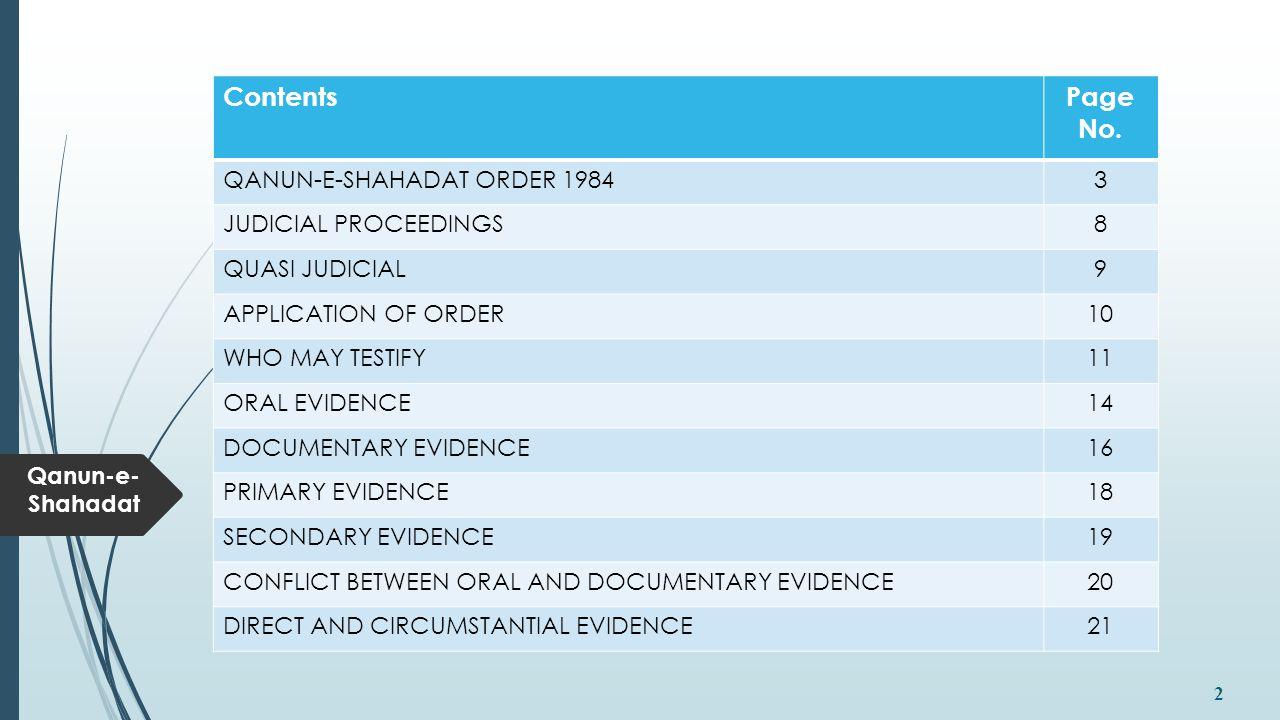 Qanun-e- Shahadat 2 ContentsPage No. QANUN-E-SHAHADAT ORDER 19843 JUDICIAL PROCEEDINGS8 QUASI JUDICIAL9 APPLICATION OF ORDER10 WHO MAY TESTIFY11 ORAL