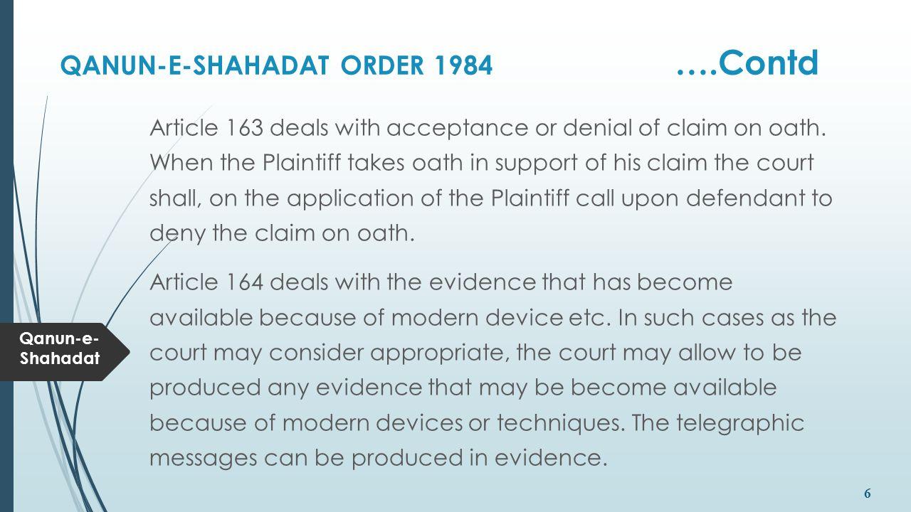 Qanun-e- Shahadat 6 QANUN-E-SHAHADAT ORDER 1984 ….Contd Article 163 deals with acceptance or denial of claim on oath. When the Plaintiff takes oath in
