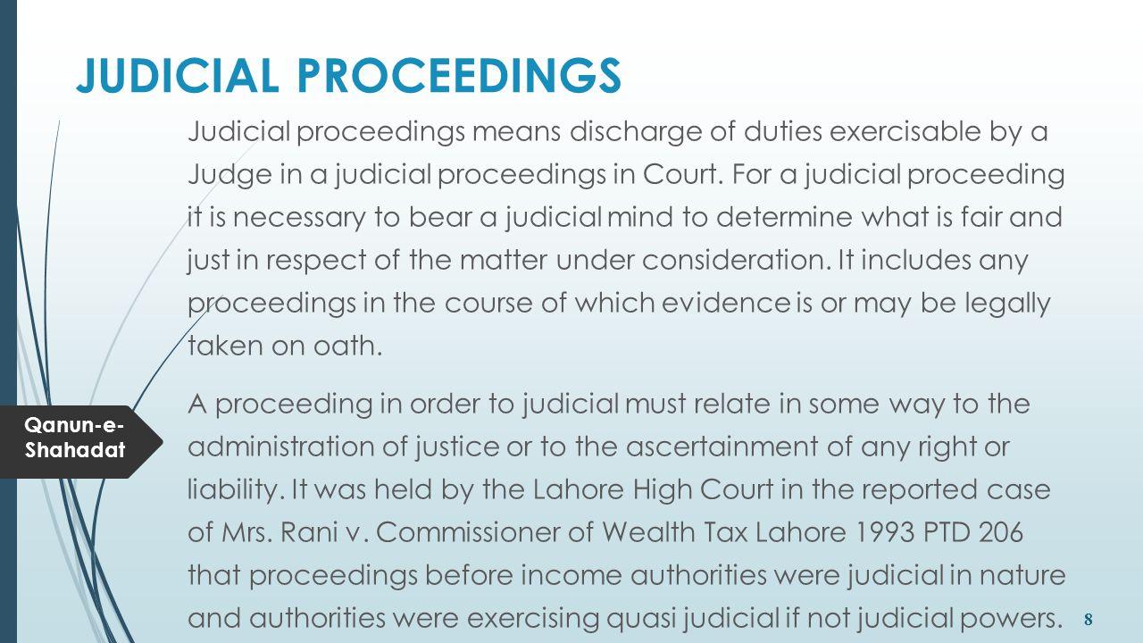 Qanun-e- Shahadat 8 JUDICIAL PROCEEDINGS Judicial proceedings means discharge of duties exercisable by a Judge in a judicial proceedings in Court. For