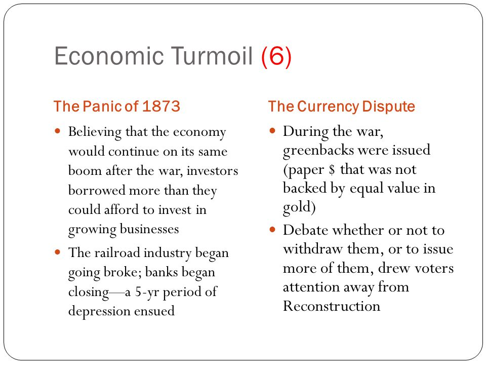 Economic Turmoil (6) The Panic of 1873The Currency Dispute Believing that the economy would continue on its same boom after the war, investors borrowe