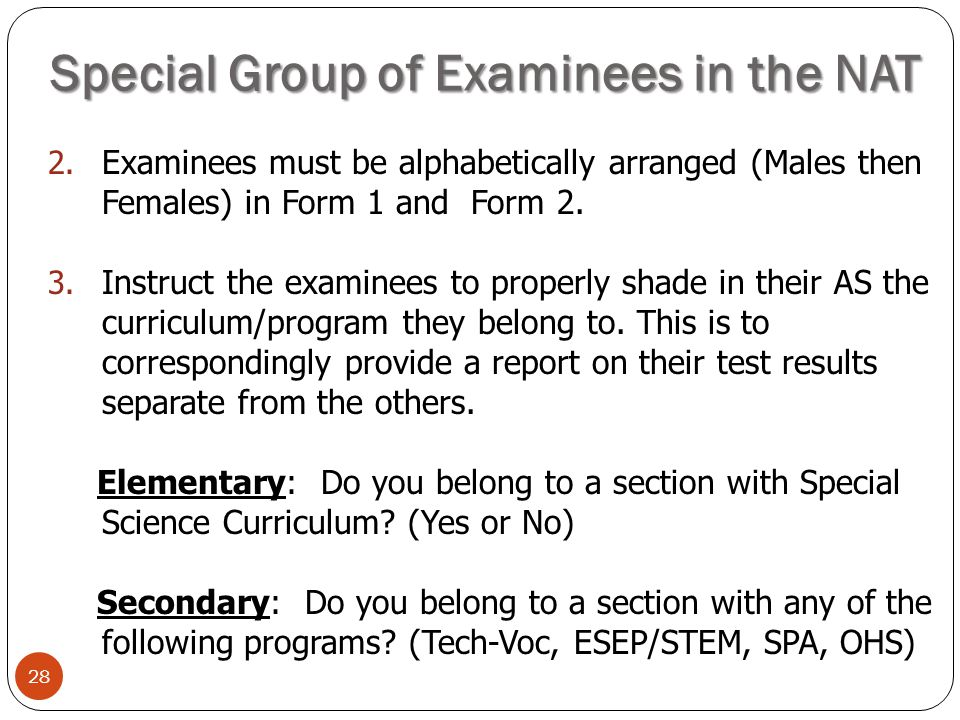 Special Group of Examinees in the NAT 28 2. Examinees must be alphabetically arranged (Males then Females) in Form 1 and Form 2. 3. Instruct the exami