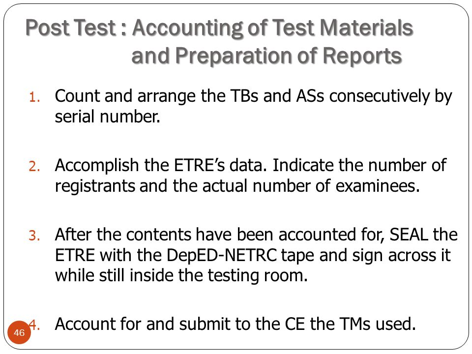 Post Test : Accounting of Test Materials and Preparation of Reports 46 1. Count and arrange the TBs and ASs consecutively by serial number. 2. Accompl
