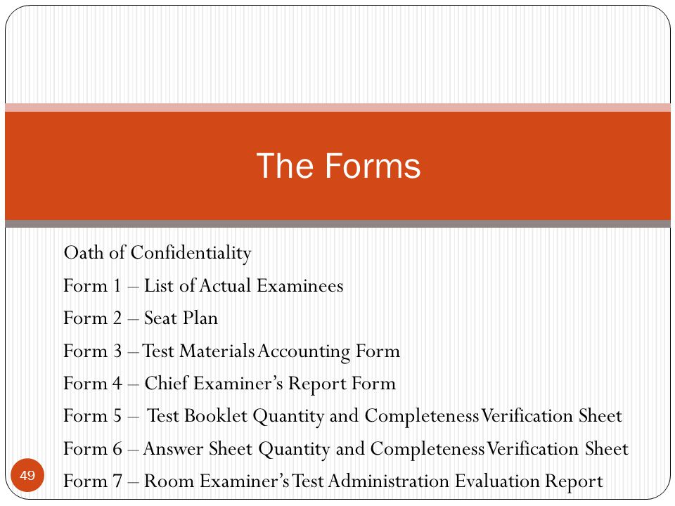Oath of Confidentiality Form 1 – List of Actual Examinees Form 2 – Seat Plan Form 3 – Test Materials Accounting Form Form 4 – Chief Examiner's Report
