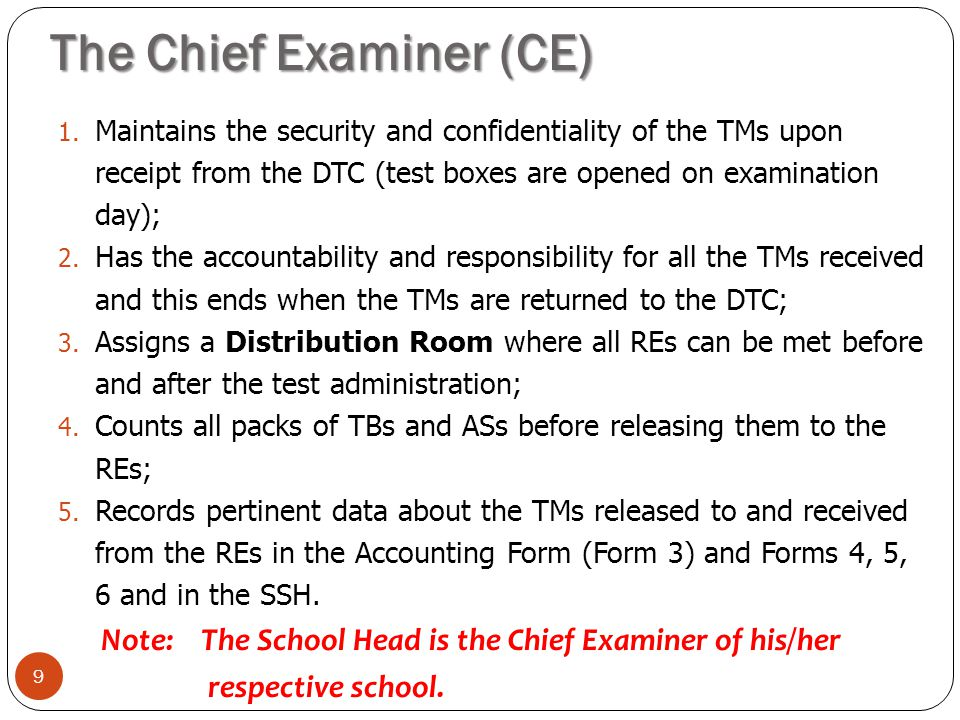 The Chief Examiner (CE) 9 1. Maintains the security and confidentiality of the TMs upon receipt from the DTC (test boxes are opened on examination day