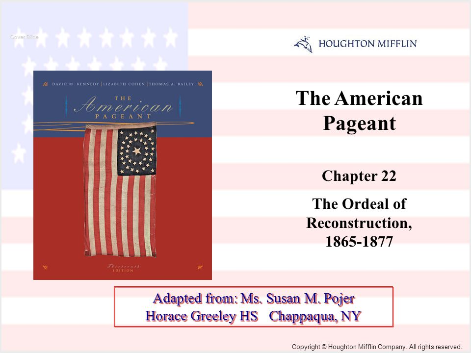 The American Pageant Chapter 22 The Ordeal of Reconstruction, 1865-1877 Cover Slide Copyright © Houghton Mifflin Company.
