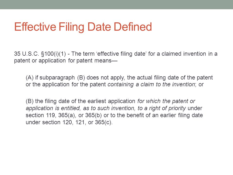 Effective Filing Date Defined 35 U.S.C. §100(i)(1) - The term 'effective filing date' for a claimed invention in a patent or application for patent me