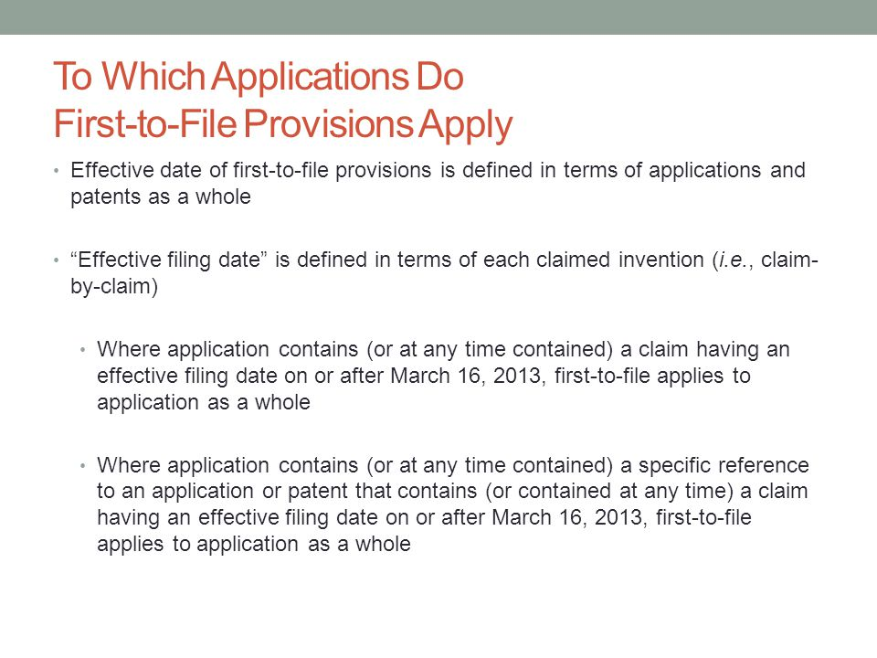 To Which Applications Do First-to-File Provisions Apply Effective date of first-to-file provisions is defined in terms of applications and patents as