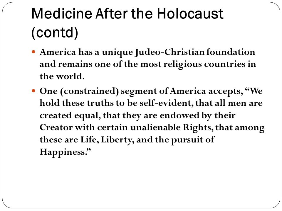 Medicine After the Holocaust (contd) America has a unique Judeo-Christian foundation and remains one of the most religious countries in the world.