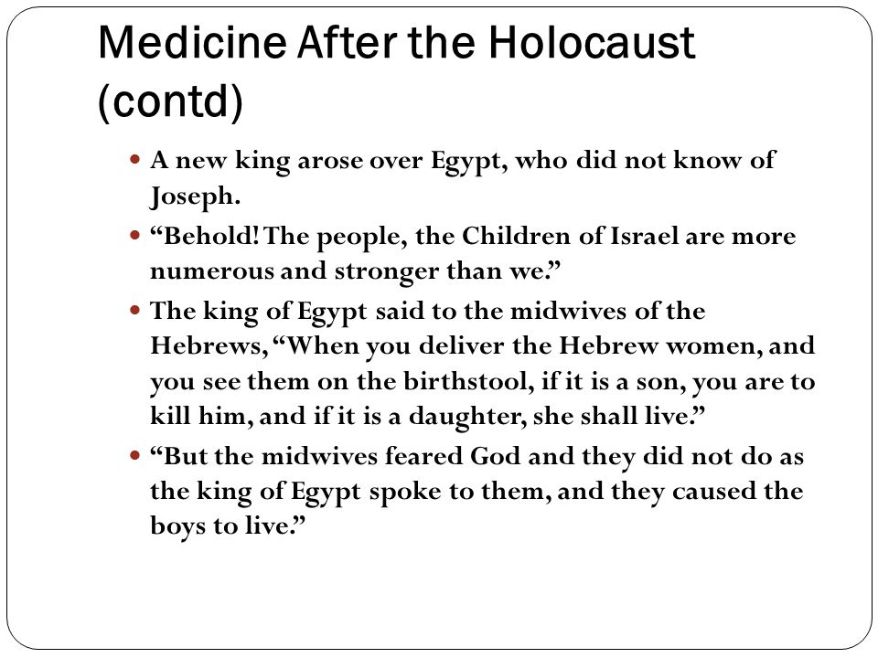 Medicine After the Holocaust (contd) A new king arose over Egypt, who did not know of Joseph.