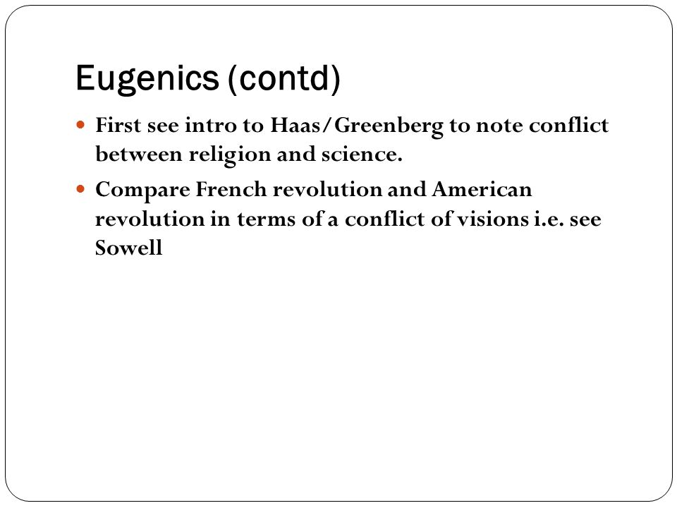 Eugenics (contd) First see intro to Haas/Greenberg to note conflict between religion and science.