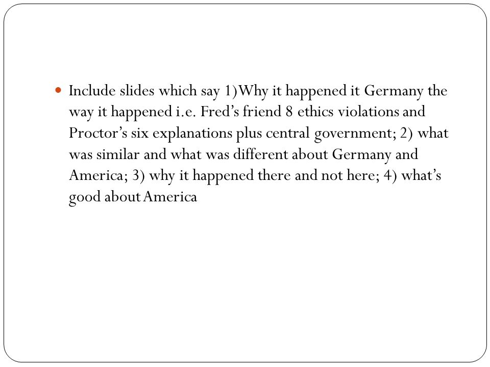 Include slides which say 1)Why it happened it Germany the way it happened i.e.
