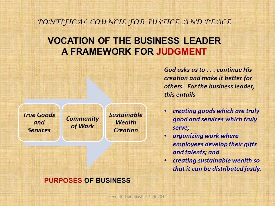 PONTIFICAL COUNCIL FOR JUSTICE AND PEACE VOCATION OF THE BUSINESS LEADER A FRAMEWORK FOR JUDGMENT God asks us to... continue His creation and make it