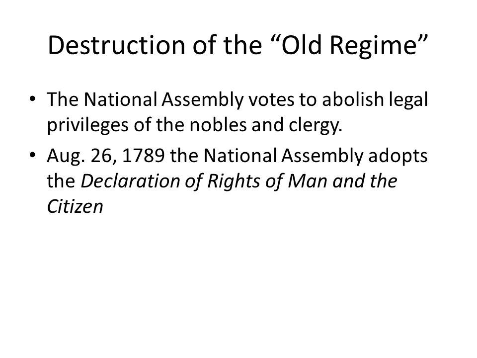 Destruction of the Old Regime The National Assembly votes to abolish legal privileges of the nobles and clergy.