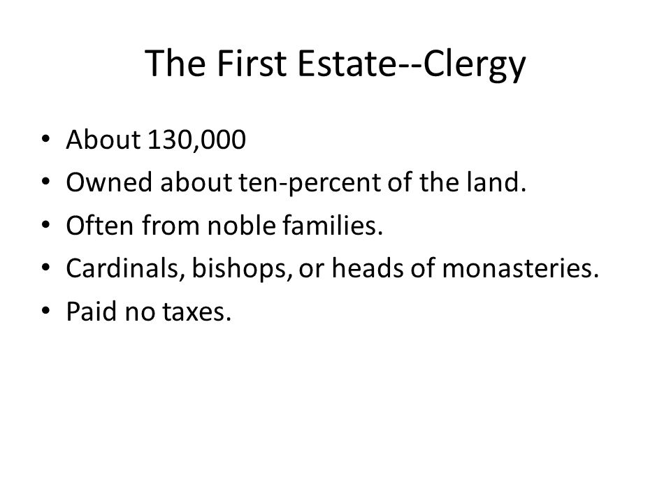 The First Estate--Clergy About 130,000 Owned about ten-percent of the land.