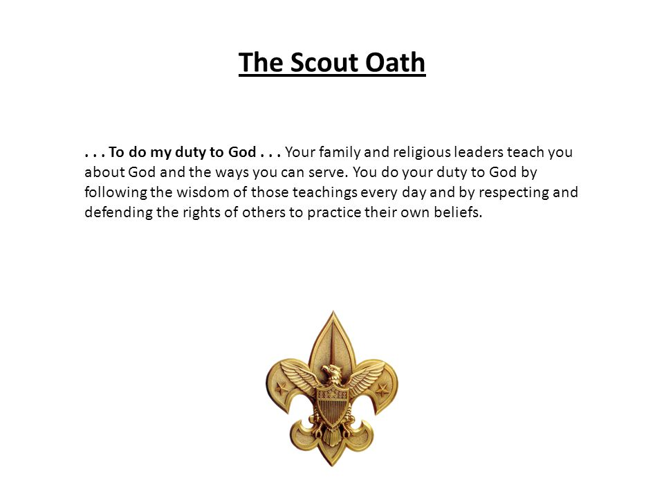 The Scout Oath... To do my duty to God... Your family and religious leaders teach you about God and the ways you can serve. You do your duty to God by