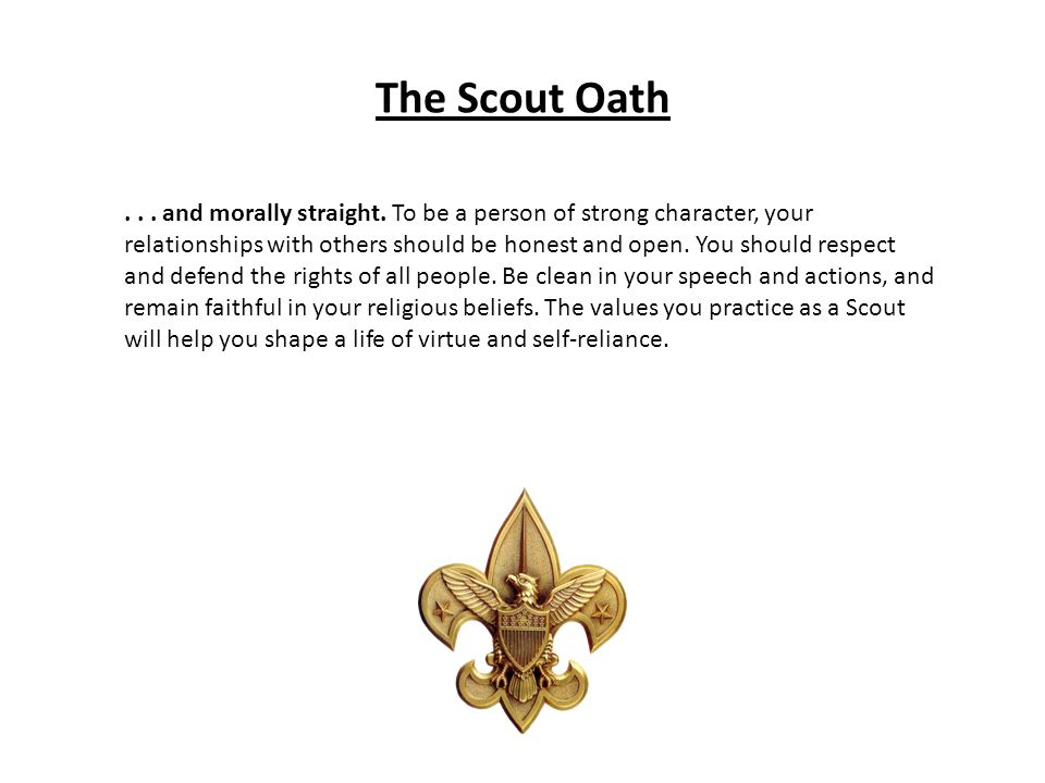 The Scout Oath... and morally straight. To be a person of strong character, your relationships with others should be honest and open. You should respe