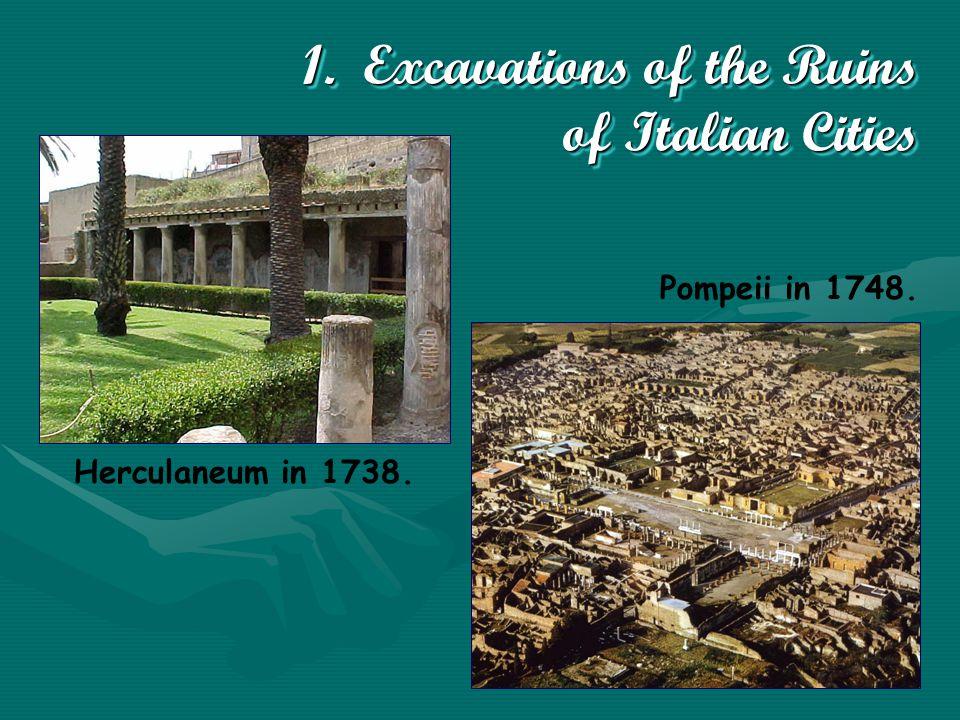 1. Excavations of the Ruins of Italian Cities Herculaneum in 1738. Pompeii in 1748.