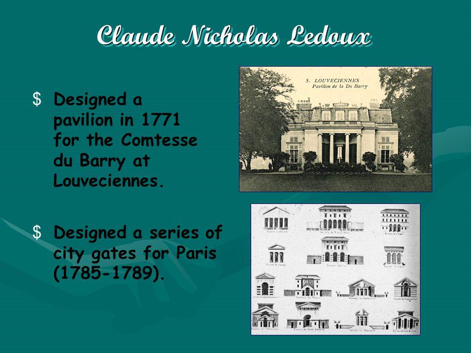 Claude Nicholas Ledoux $Designed a pavilion in 1771 for the Comtesse du Barry at Louveciennes.