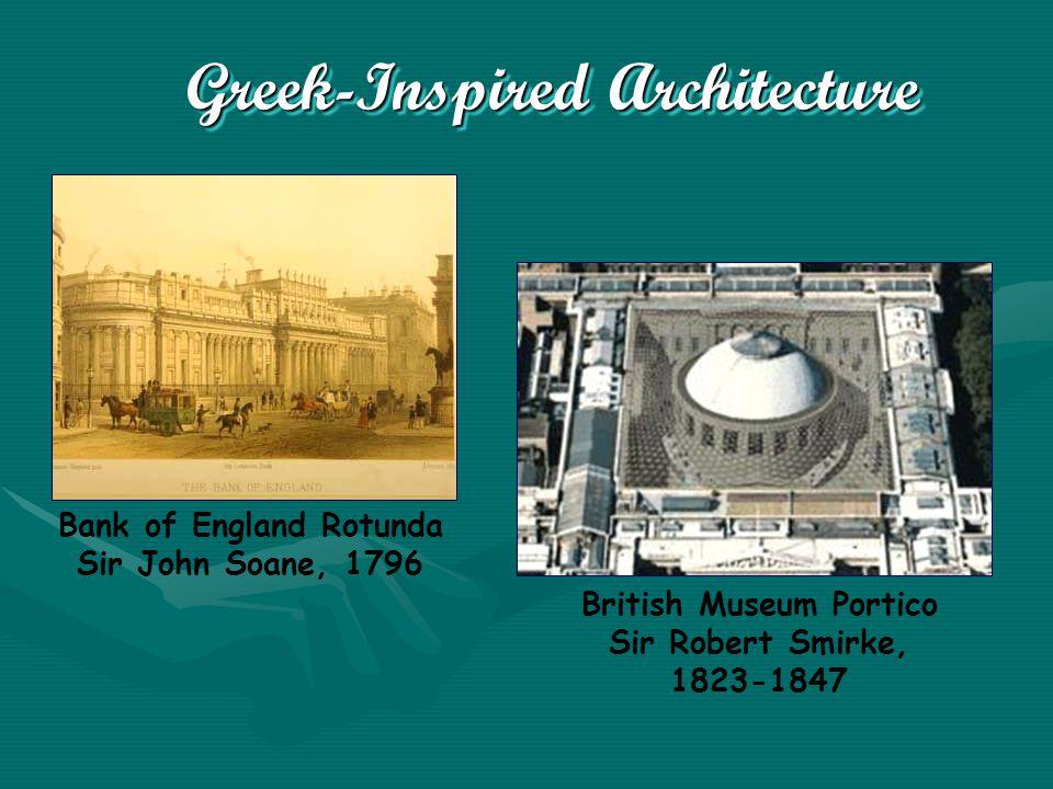 Greek-Inspired Architecture Greek-Inspired Architecture Bank of England Rotunda Sir John Soane, 1796 British Museum Portico Sir Robert Smirke, 1823-1847