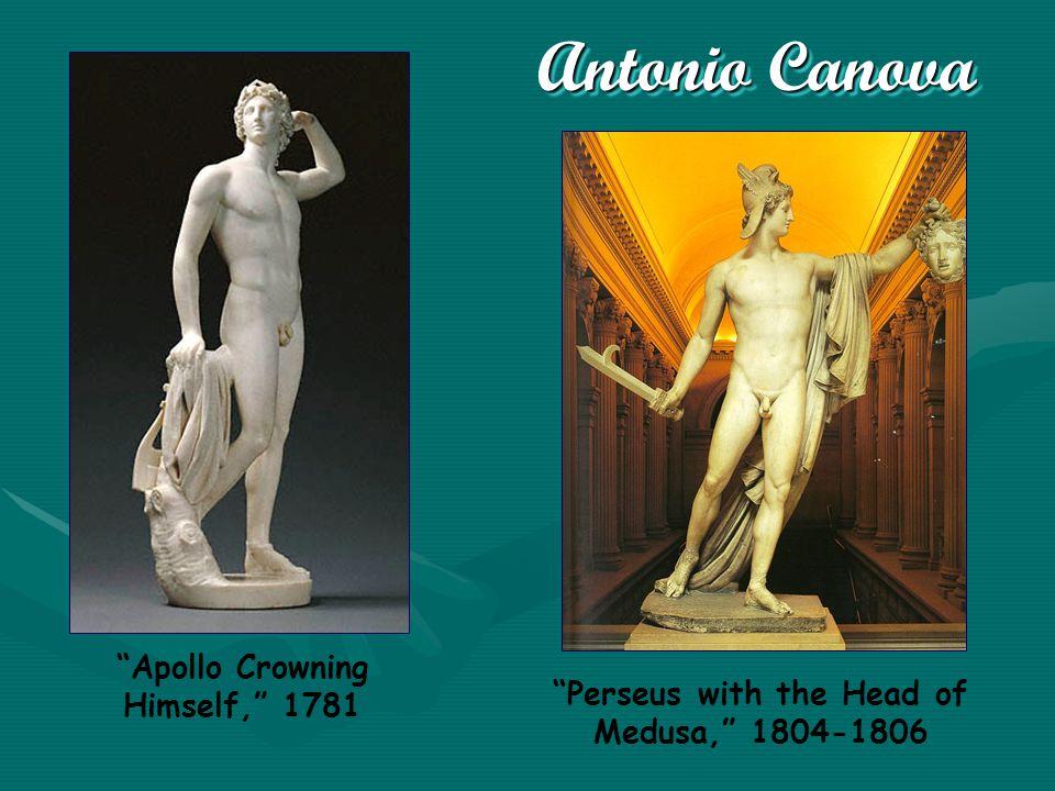 Antonio Canova Apollo Crowning Himself, 1781 Perseus with the Head of Medusa, 1804-1806