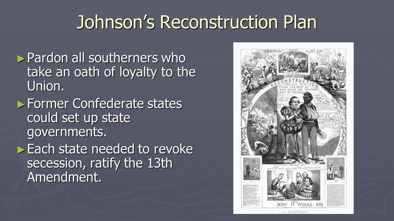 Johnson's Reconstruction Plan ► Pardon all southerners who take an oath of loyalty to the Union.