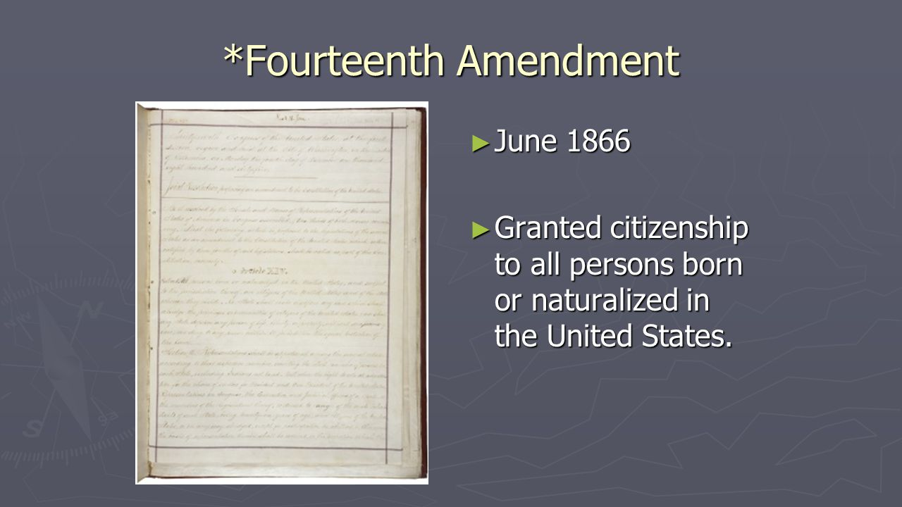 *Fourteenth Amendment ► June 1866 ► Granted citizenship to all persons born or naturalized in the United States.