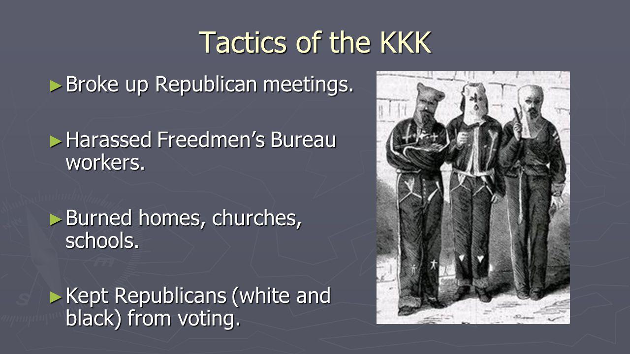 Tactics of the KKK ► Broke up Republican meetings.